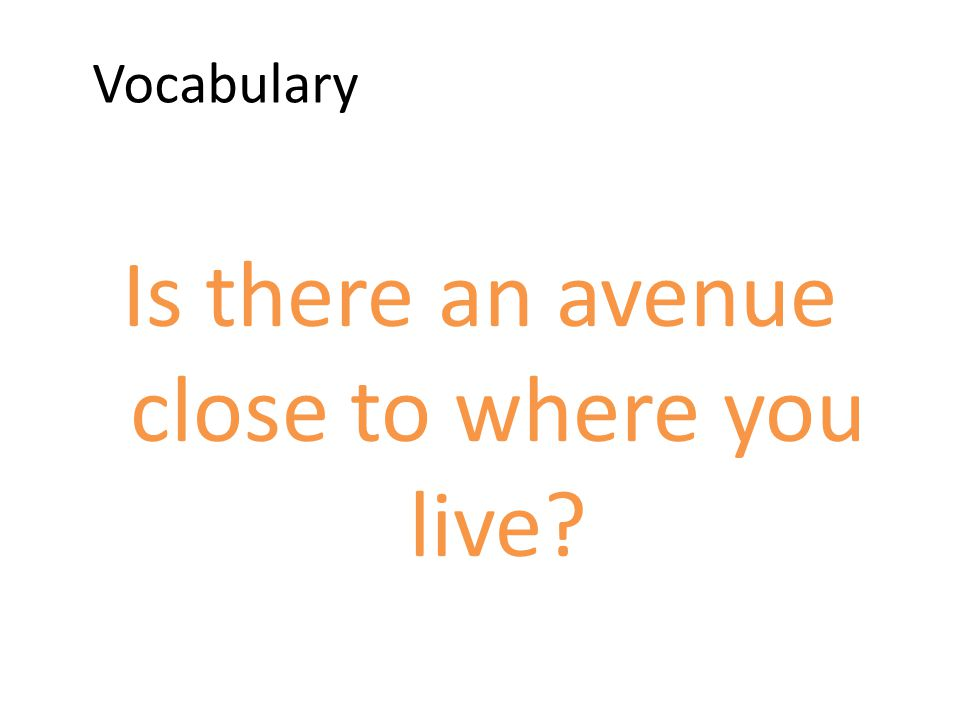 Is there an avenue close to where you live