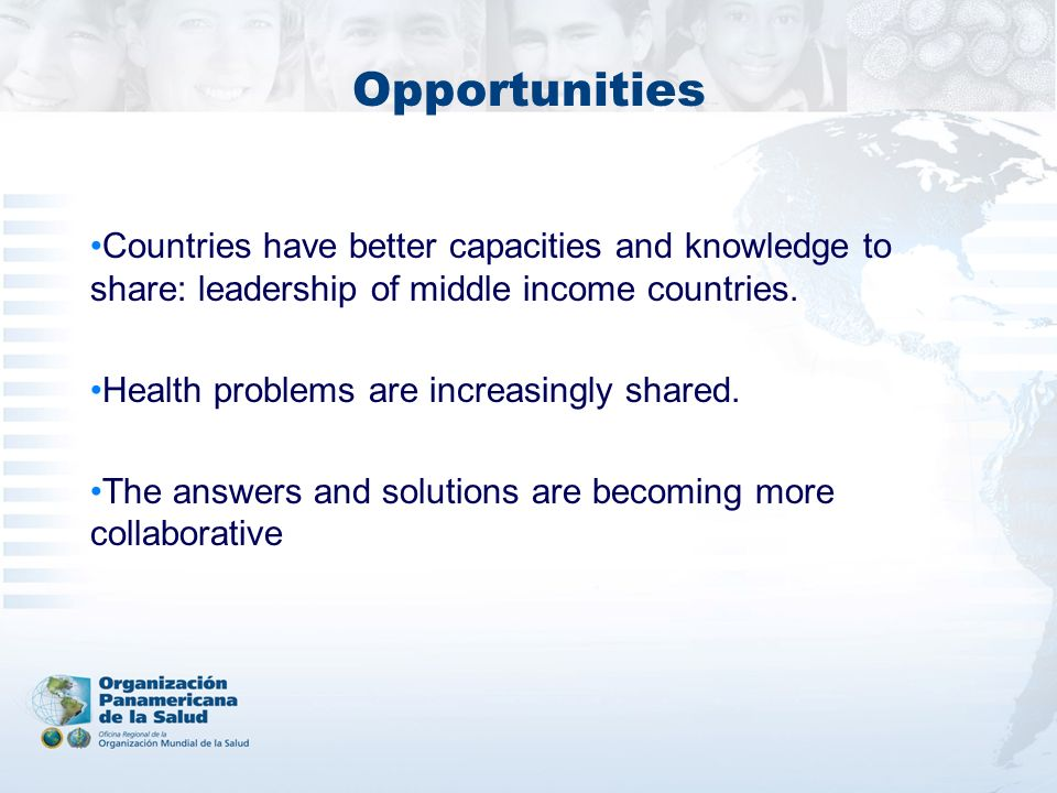 Opportunities Countries have better capacities and knowledge to share: leadership of middle income countries.