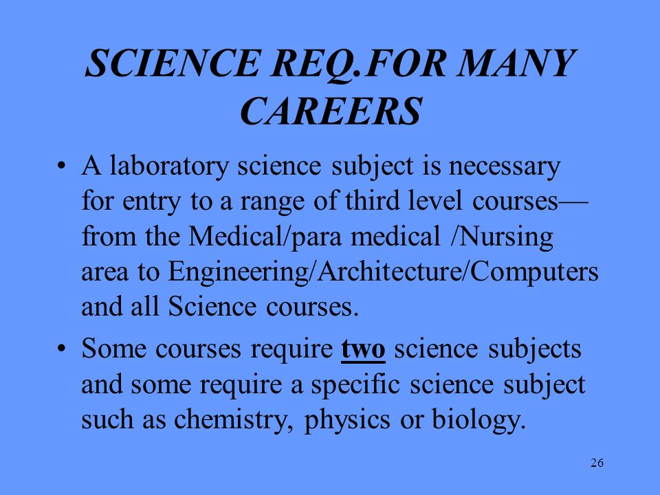 SCIENCE REQ.FOR MANY CAREERS
