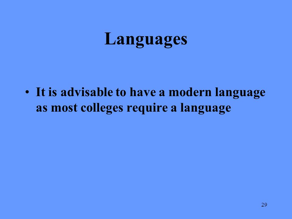 Languages It is advisable to have a modern language as most colleges require a language
