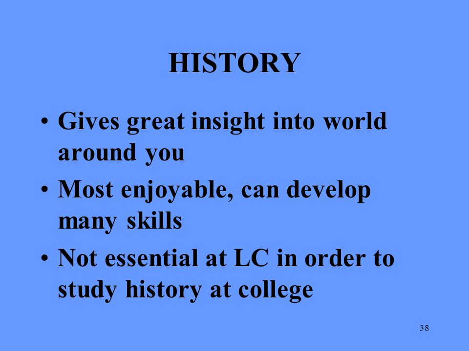 HISTORY Gives great insight into world around you