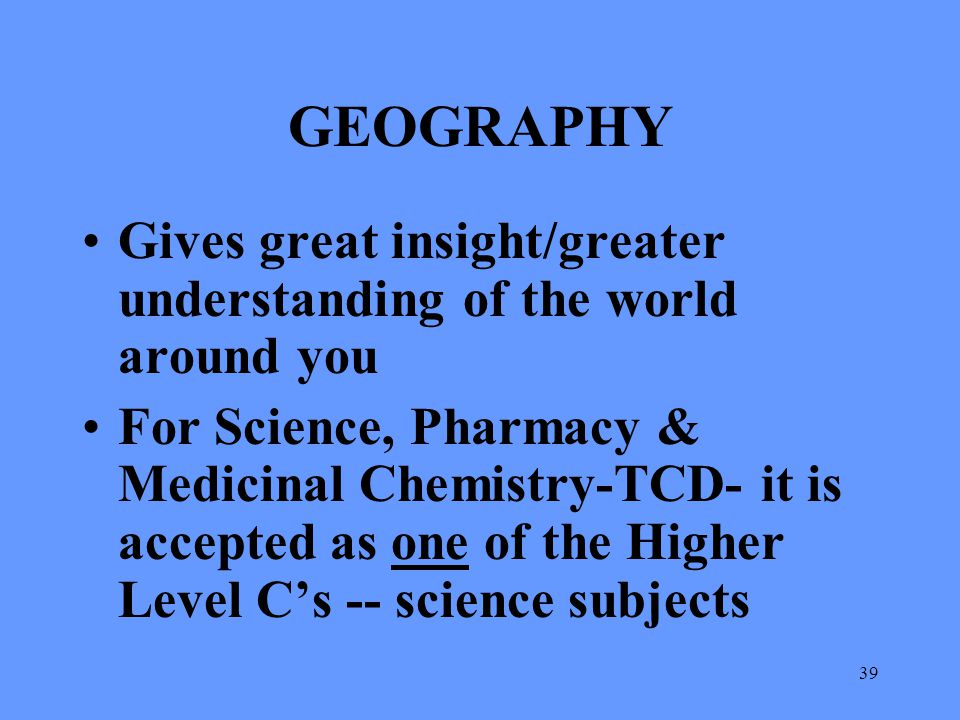 GEOGRAPHY Gives great insight/greater understanding of the world around you.
