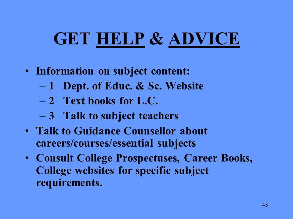GET HELP & ADVICE Information on subject content:
