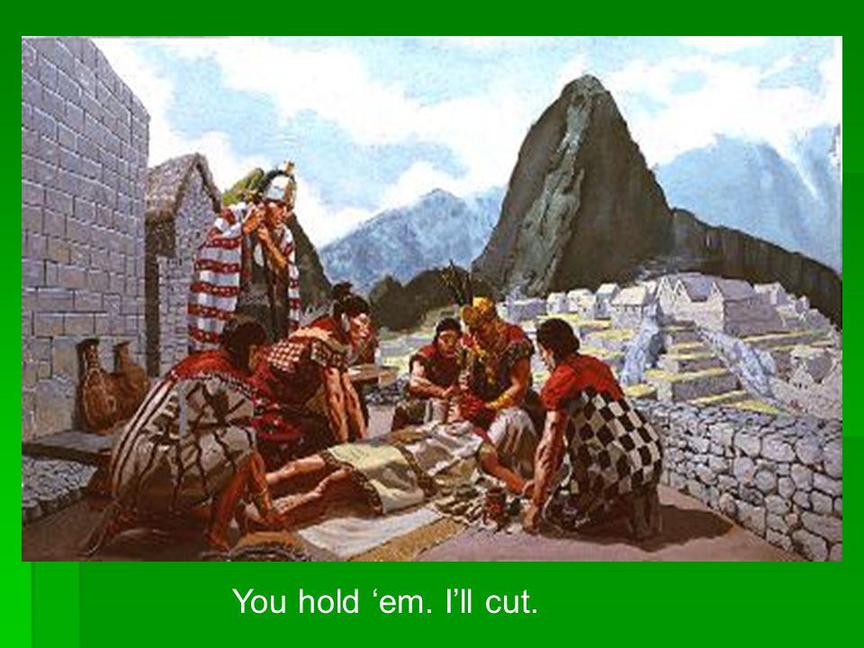 You hold 'em. I'll cut.