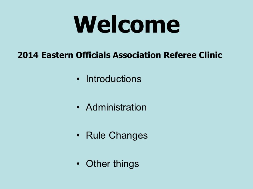 Welcome Introductions Administration Rule Changes Other things
