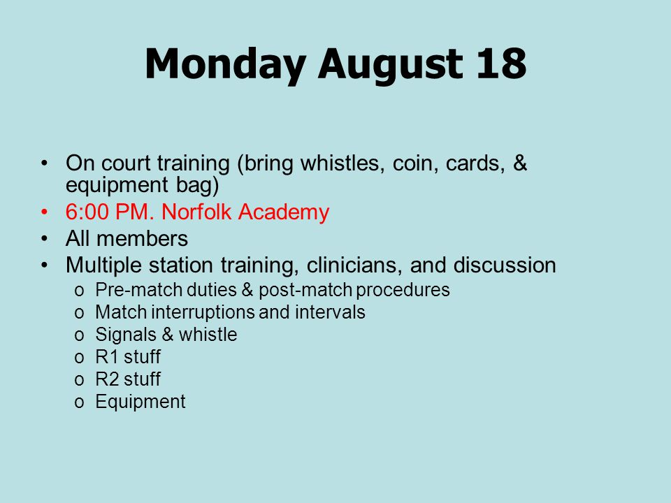 Monday August 18 On court training (bring whistles, coin, cards, & equipment bag) 6:00 PM. Norfolk Academy.