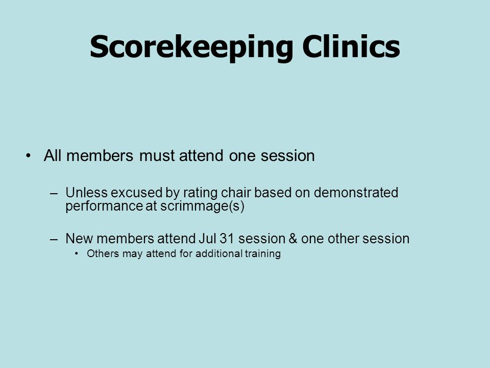 Scorekeeping Clinics All members must attend one session