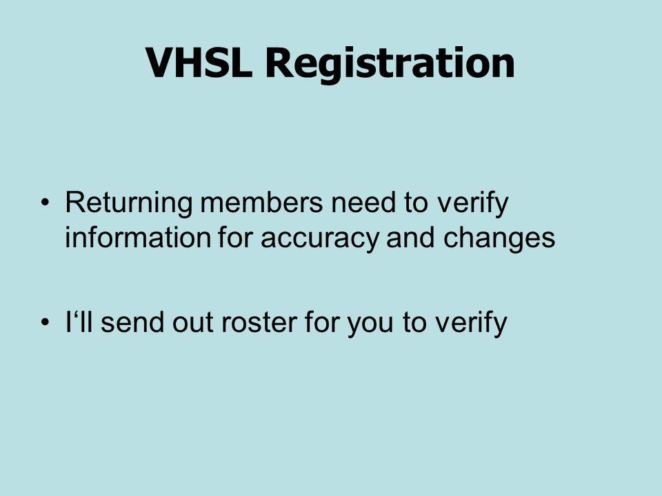 VHSL Registration Returning members need to verify information for accuracy and changes.