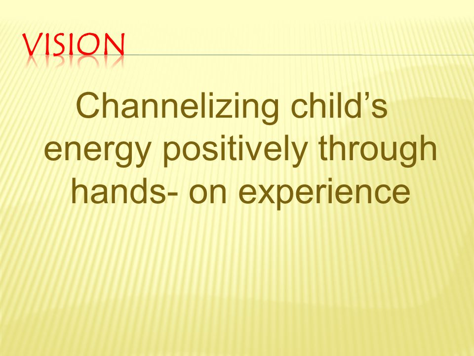 Channelizing child's energy positively through hands- on experience