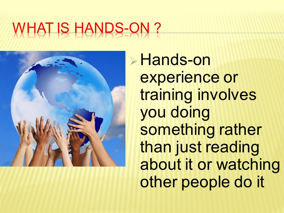 What is HANDS-ON .