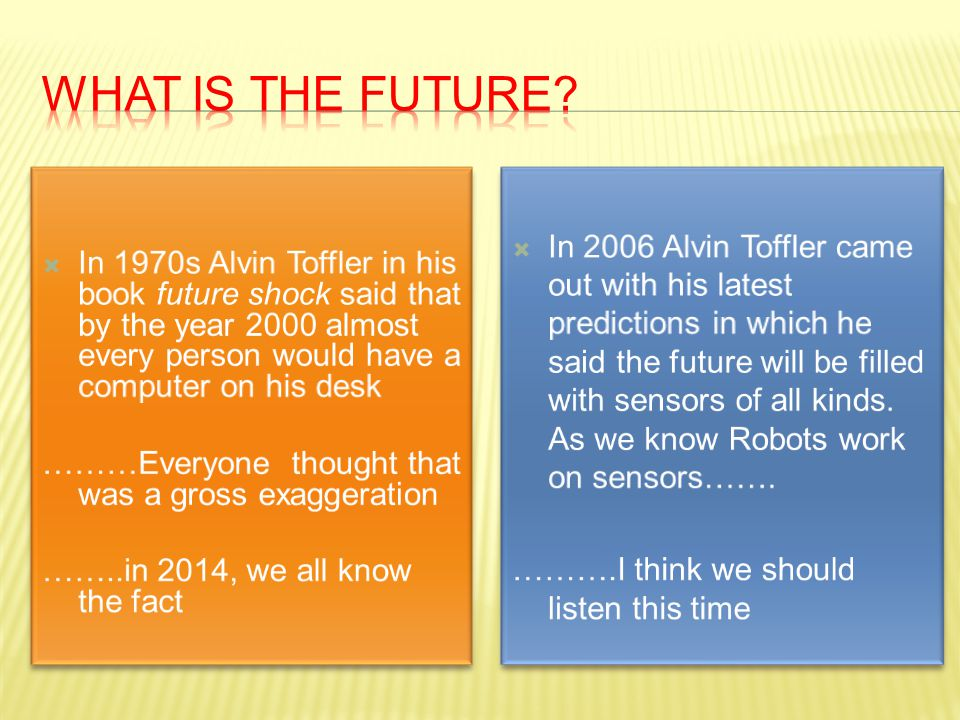 What is the future In 1970s Alvin Toffler in his book future shock said that by the year 2000 almost every person would have a computer on his desk.