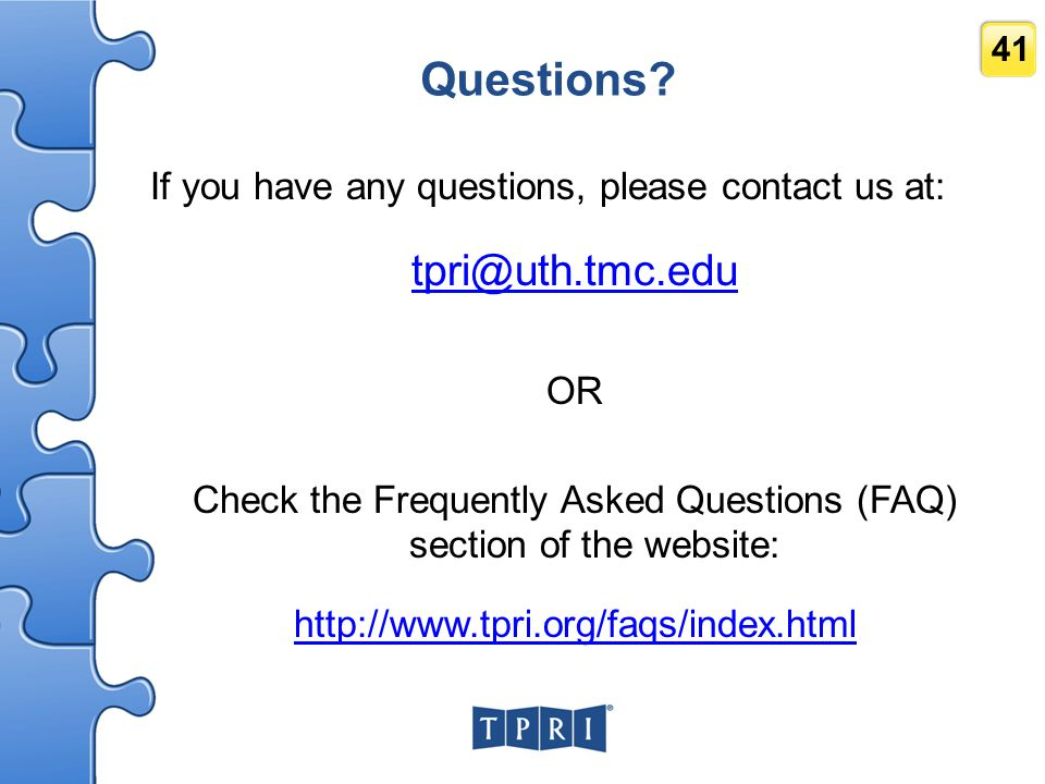 Check the Frequently Asked Questions (FAQ) section of the website: