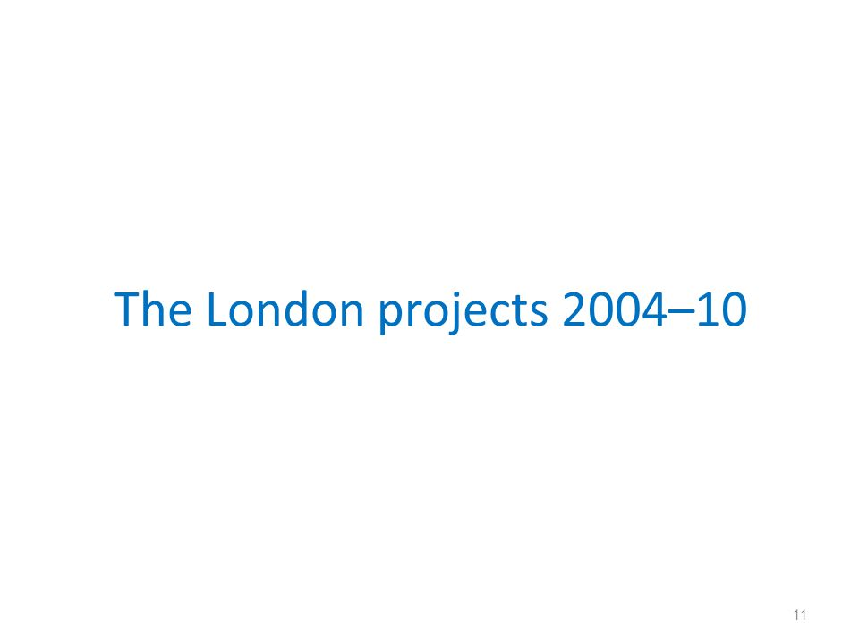 The London projects 2004–10