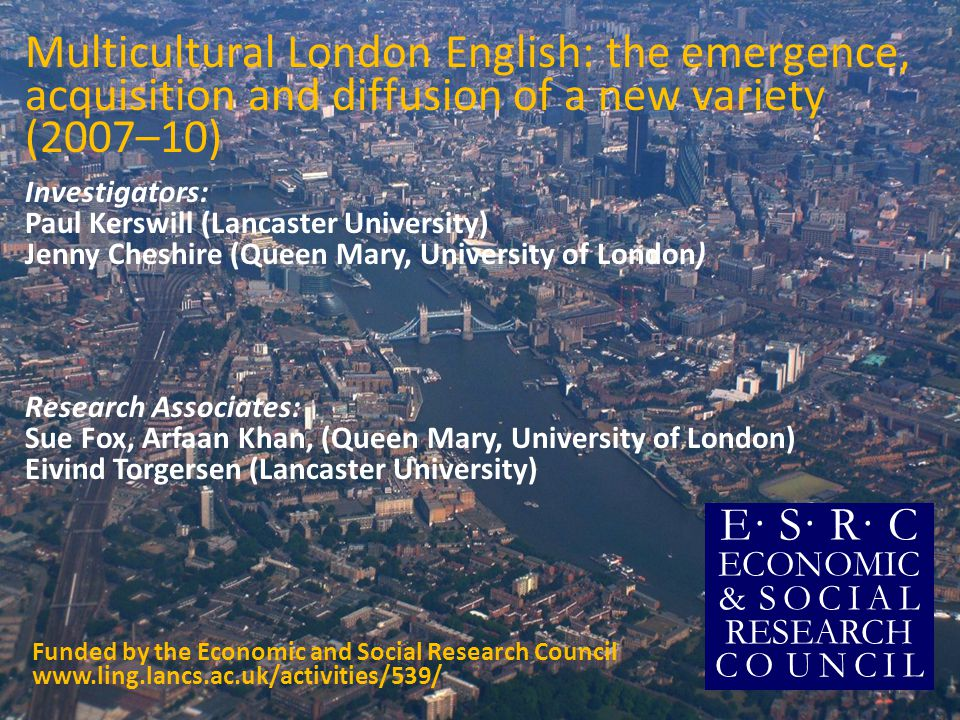 Multicultural London English: the emergence, acquisition and diffusion of a new variety (2007–10)
