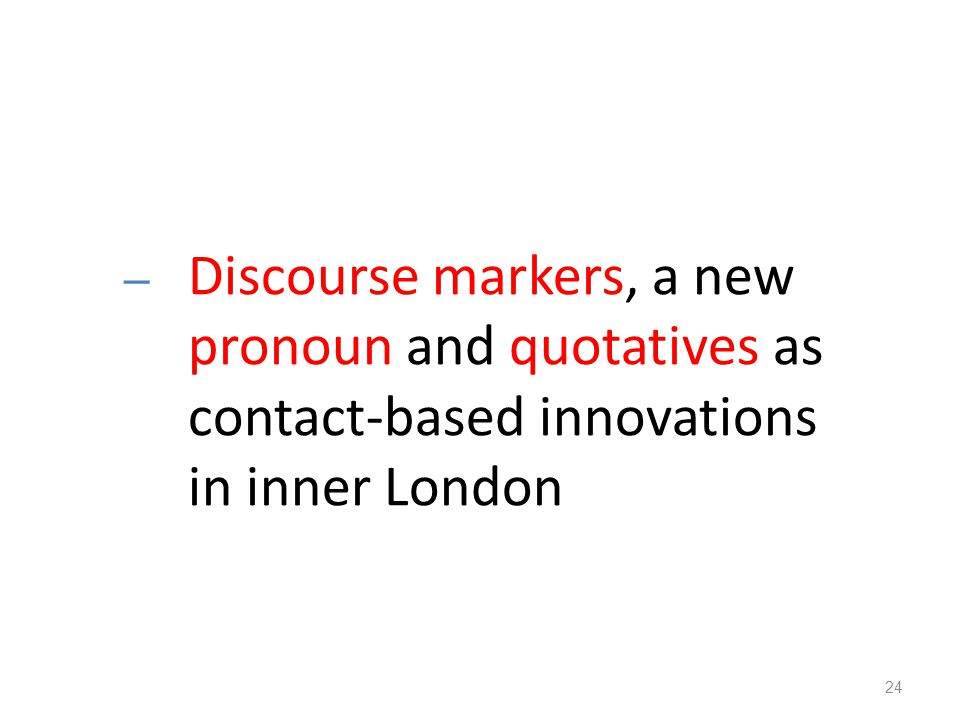 Discourse markers, a new pronoun and quotatives as contact-based innovations in inner London