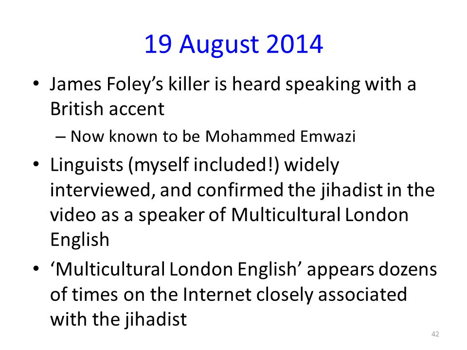 19 August 2014 James Foley's killer is heard speaking with a British accent. Now known to be Mohammed Emwazi.