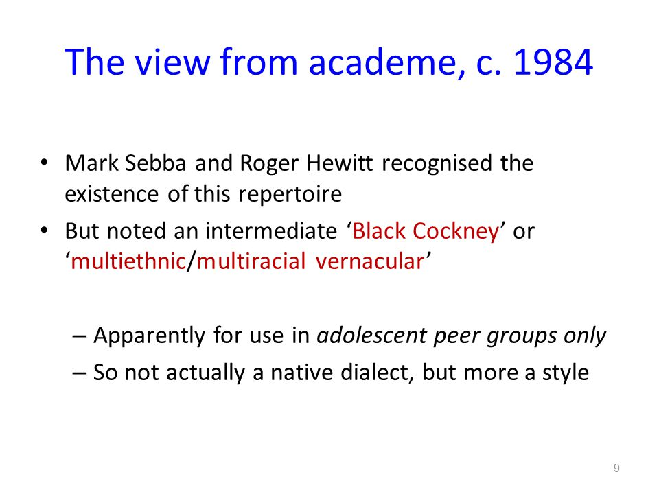 The view from academe, c. 1984 Mark Sebba and Roger Hewitt recognised the existence of this repertoire.