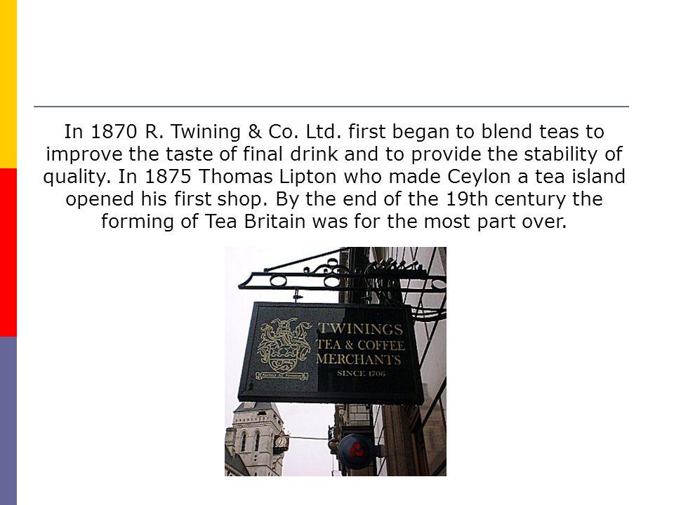 In 1870 R. Twining & Co. Ltd.