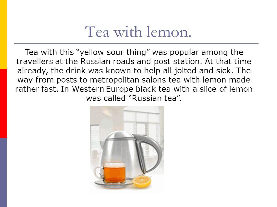 Tea with lemon.