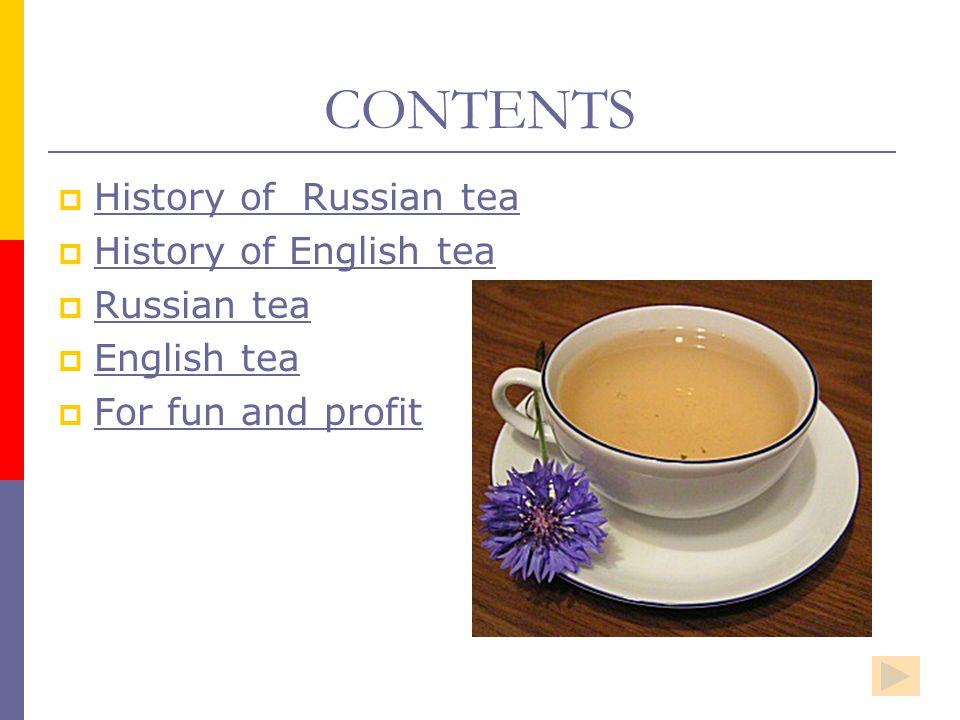 CONTENTS History of Russian tea History of English tea Russian tea