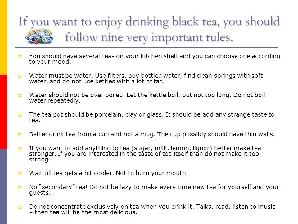If you want to enjoy drinking black tea, you should follow nine very important rules.