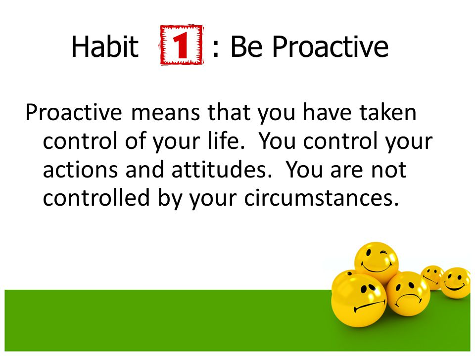 Habit : Be Proactive