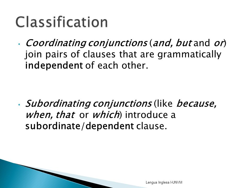 Classification Coordinating conjunctions (and, but and or) join pairs of clauses that are grammatically independent of each other.