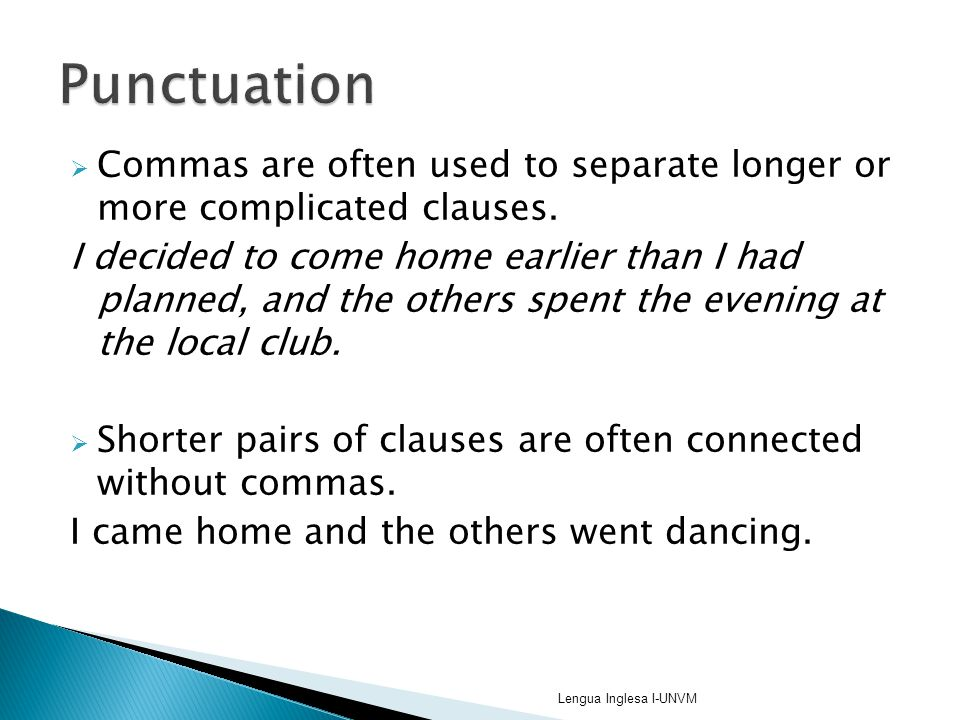 Punctuation Commas are often used to separate longer or more complicated clauses.