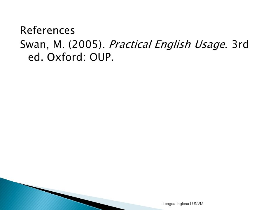 Swan, M. (2005). Practical English Usage. 3rd ed. Oxford: OUP.