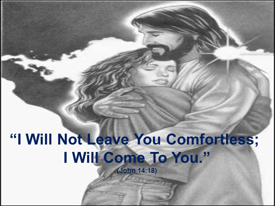 I Will Not Leave You Comfortless;
