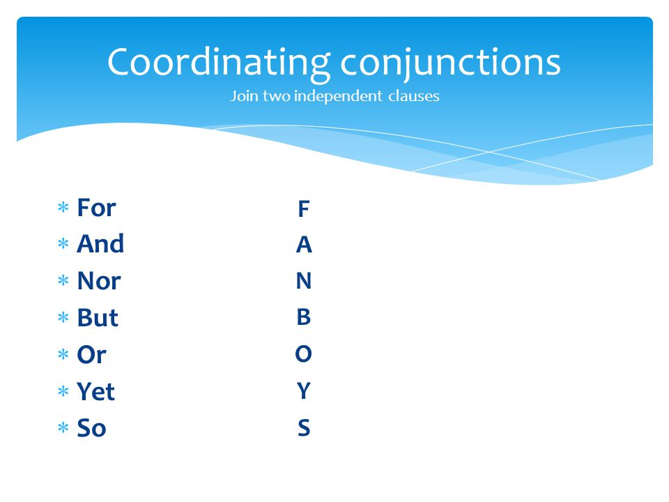 Coordinating conjunctions Join two independent clauses