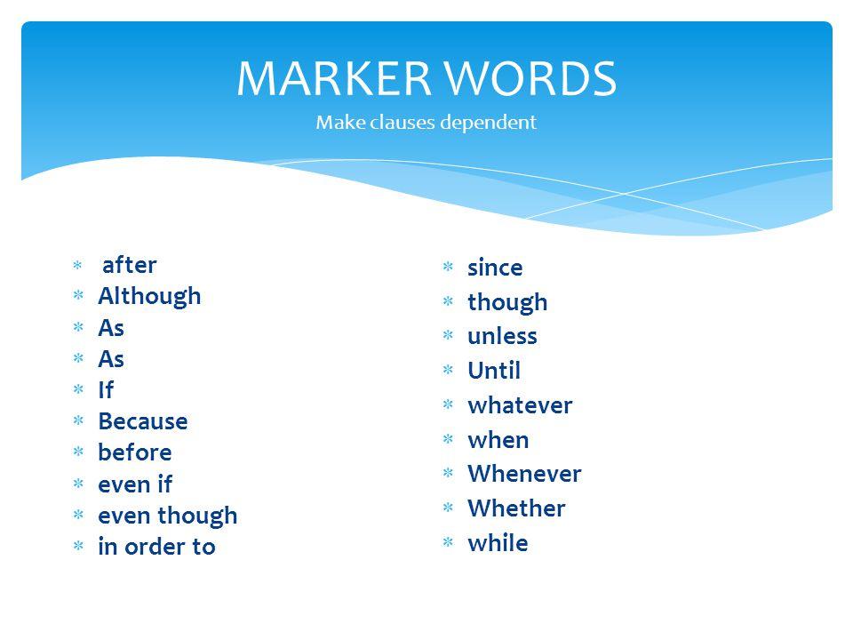 MARKER WORDS Make clauses dependent