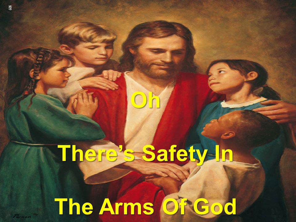 Oh There's Safety In The Arms Of God