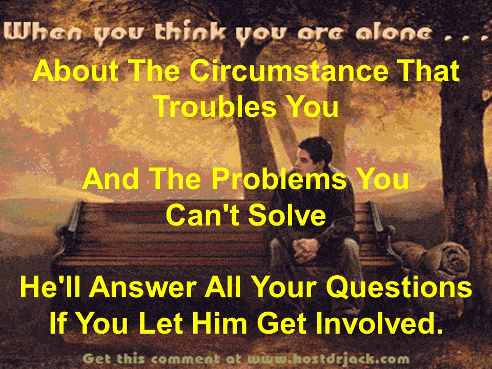 About The Circumstance That Troubles You