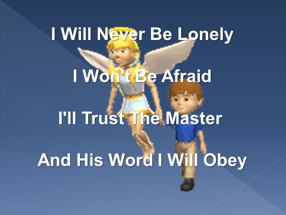 I Will Never Be Lonely I Won t Be Afraid I ll Trust The Master And His Word I Will Obey