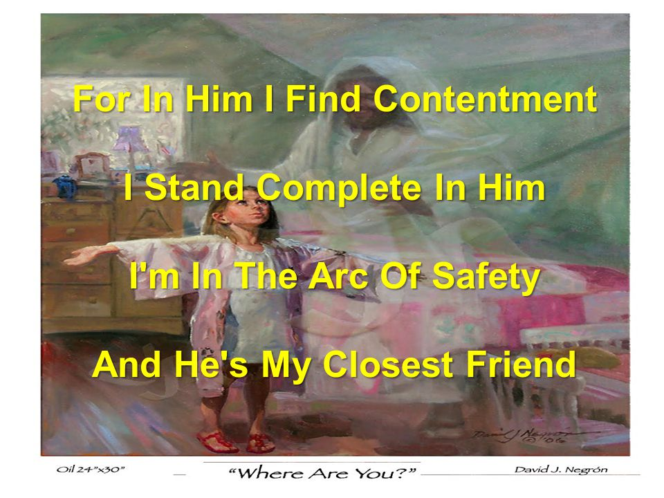 For In Him I Find Contentment And He s My Closest Friend