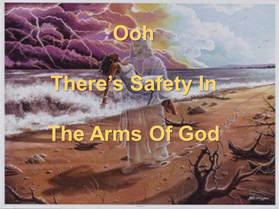 Ooh There's Safety In The Arms Of God