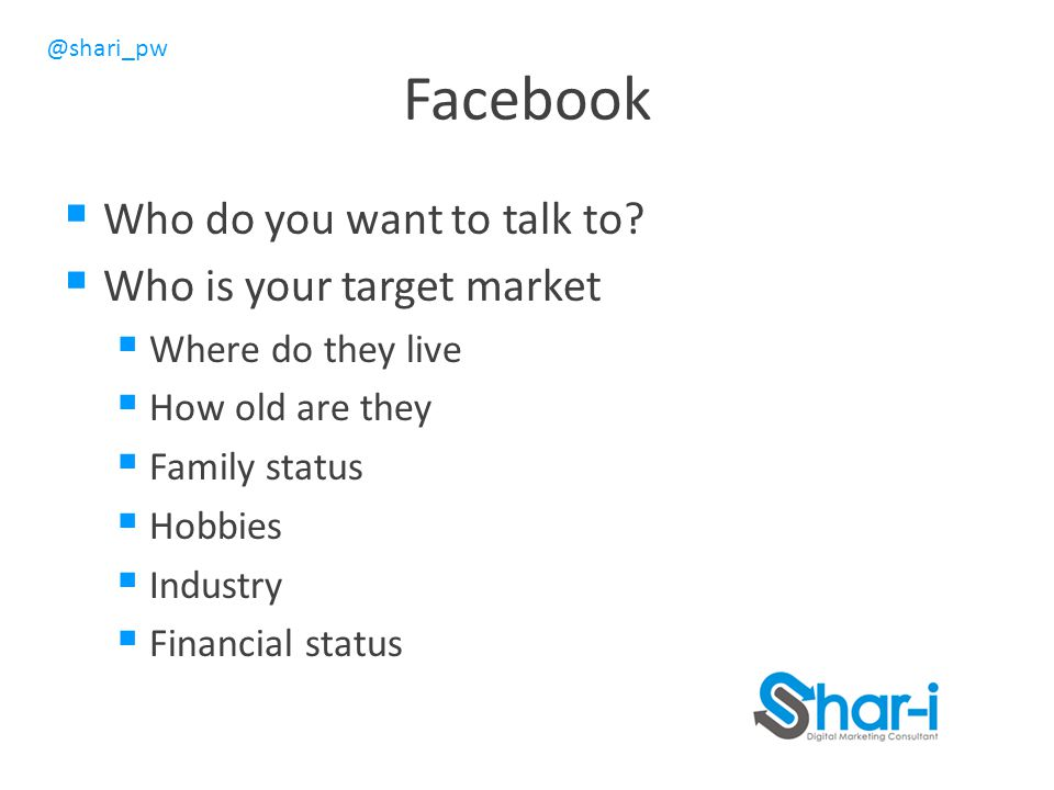 Facebook Who do you want to talk to Who is your target market