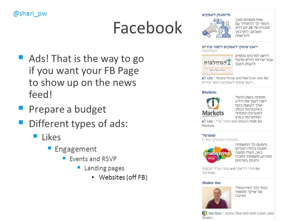 Facebook Ads! That is the way to go if you want your FB Page to show up on the news feed! Prepare a budget.