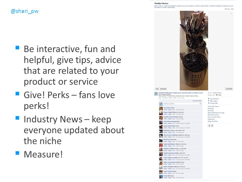 Be interactive, fun and helpful, give tips, advice that are related to your product or service