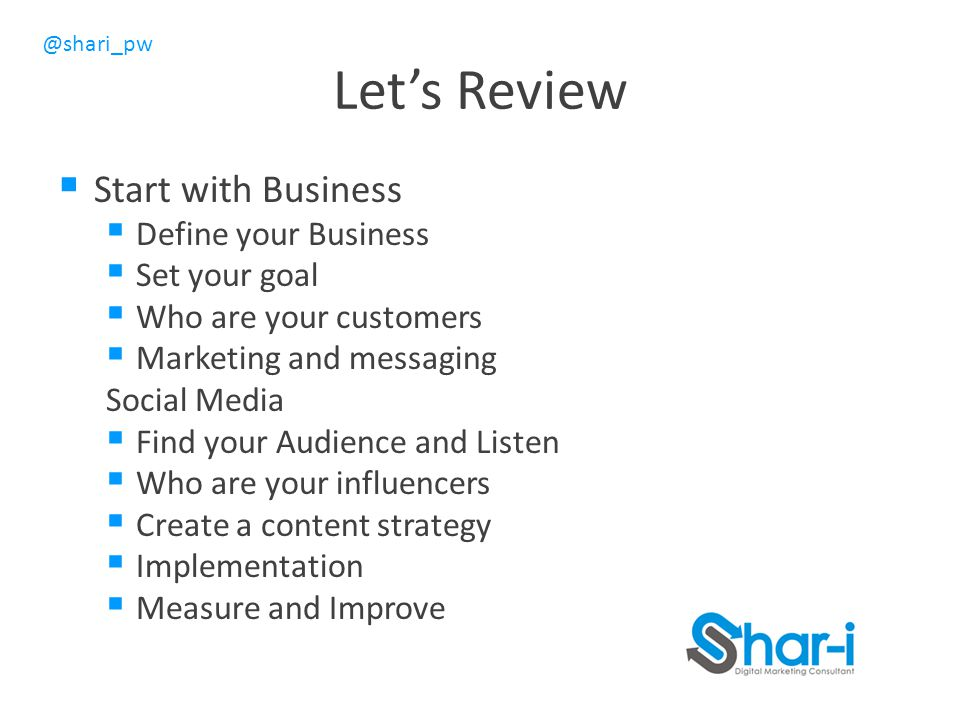 Let's Review Start with Business Define your Business Set your goal