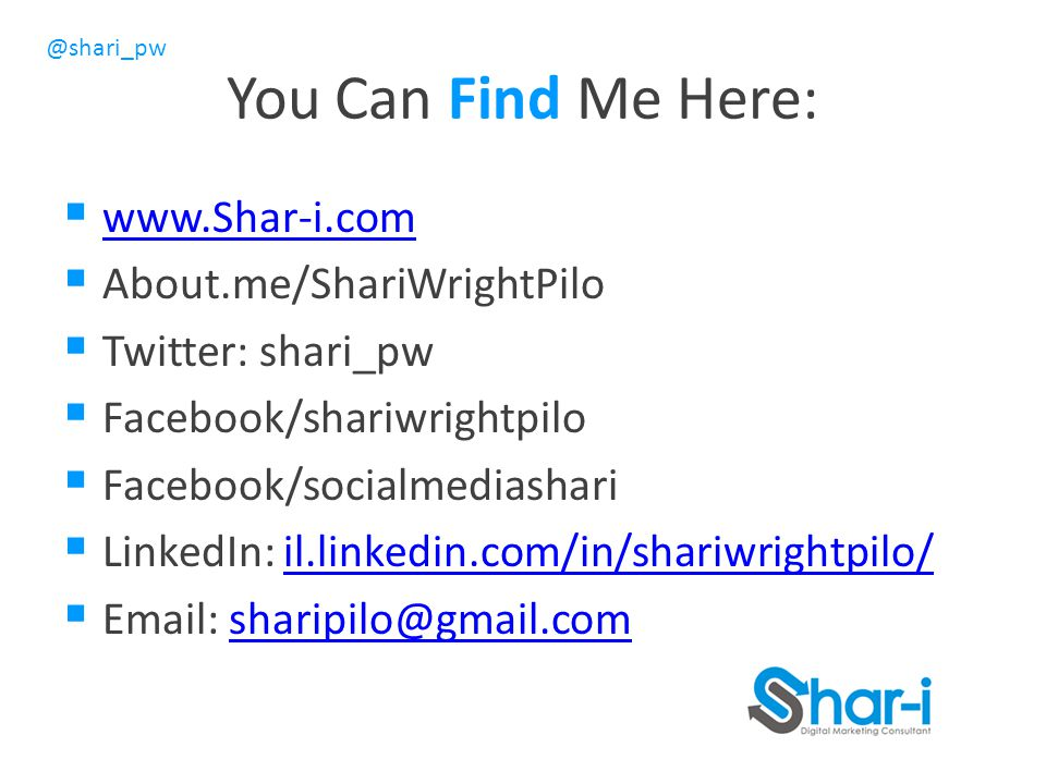 You Can Find Me Here: www.Shar-i.com About.me/ShariWrightPilo