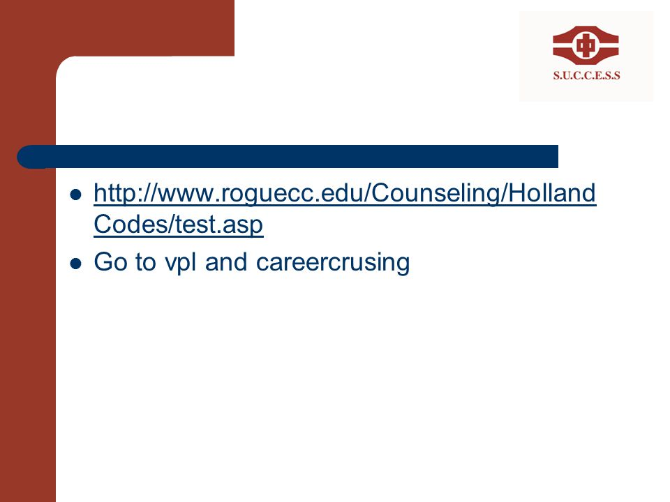 http://www.roguecc.edu/Counseling/HollandCodes/test.asp Go to vpl and careercrusing
