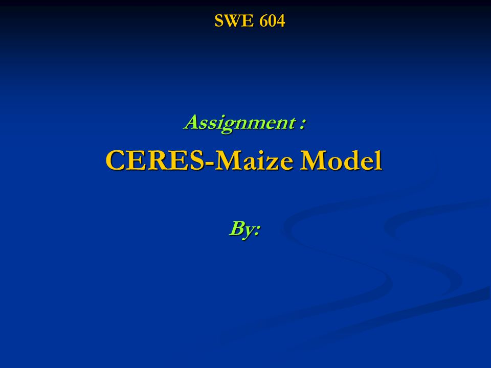 Assignment : CERES-Maize Model By: