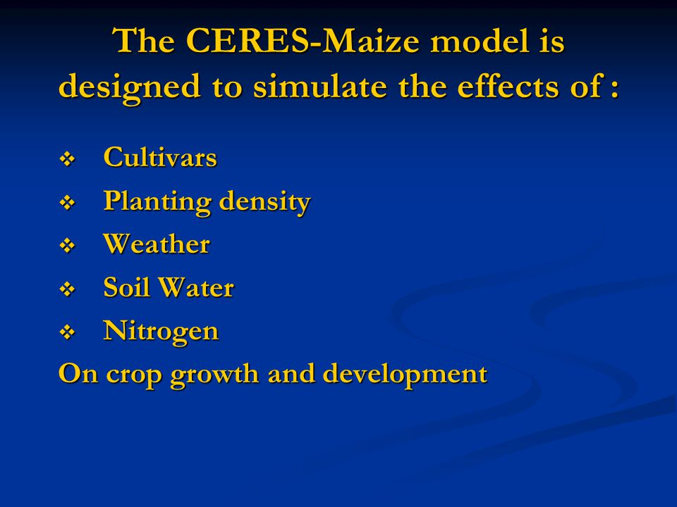 The CERES-Maize model is designed to simulate the effects of :