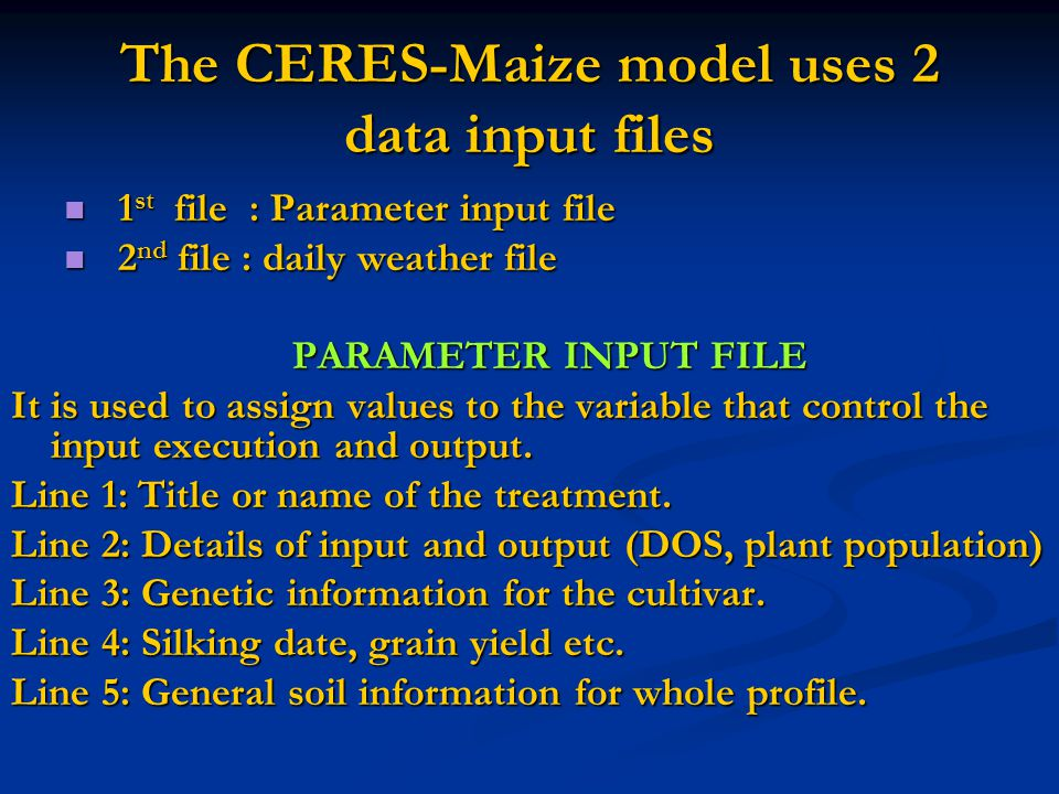 The CERES-Maize model uses 2 data input files