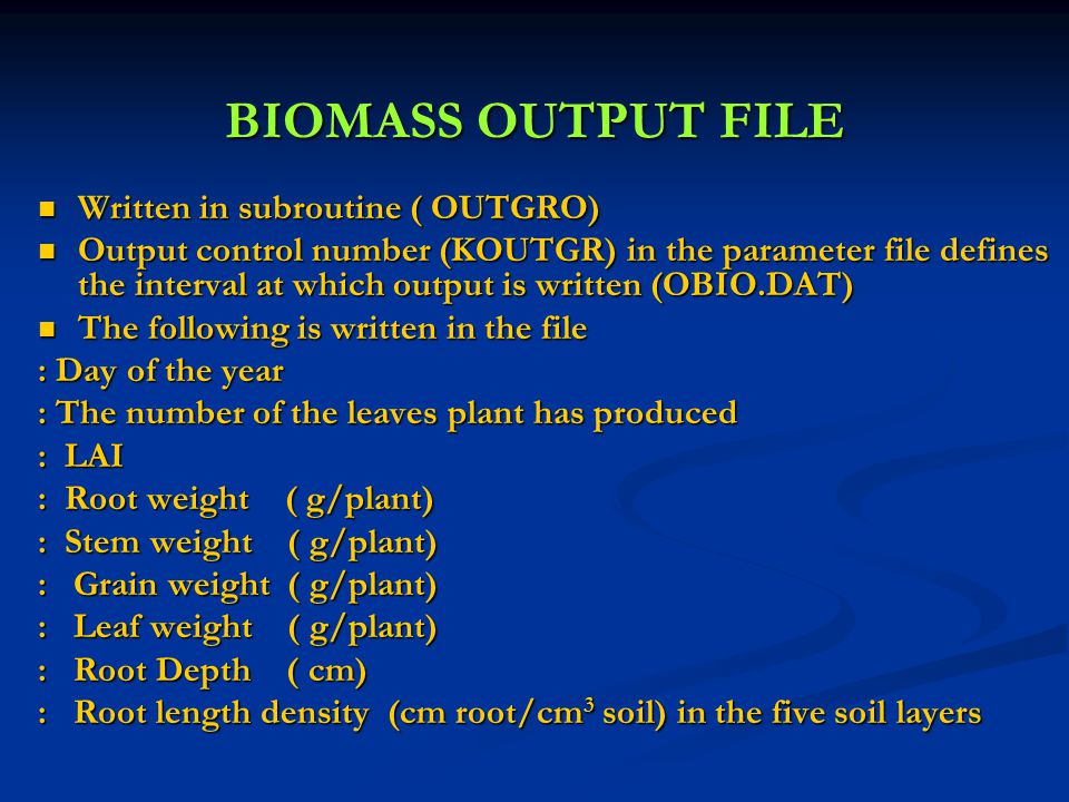 BIOMASS OUTPUT FILE Written in subroutine ( OUTGRO)
