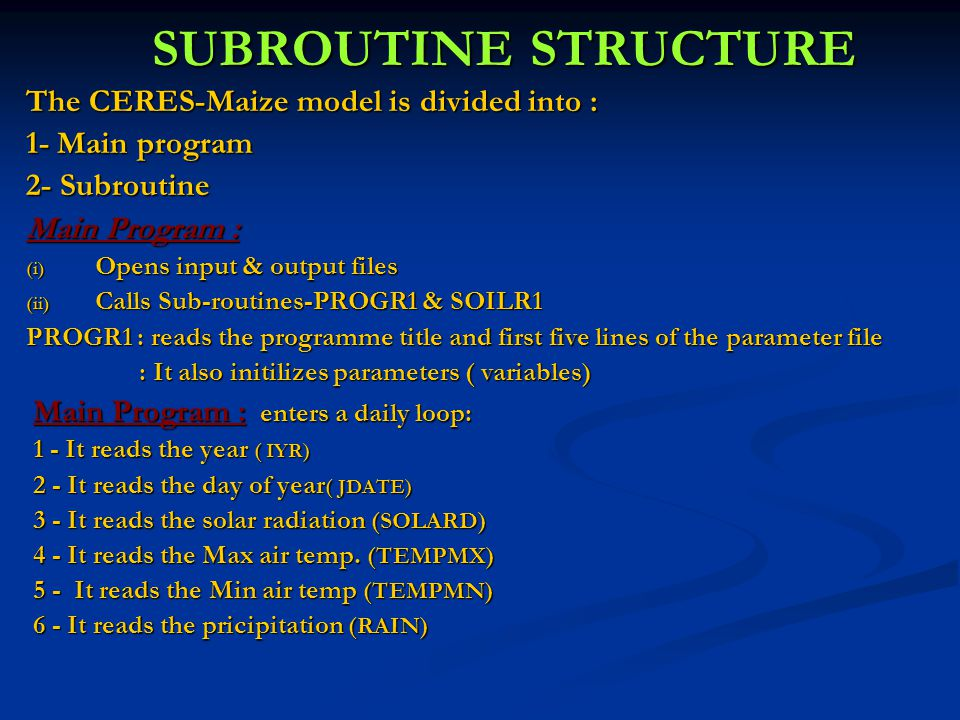 SUBROUTINE STRUCTURE The CERES-Maize model is divided into :