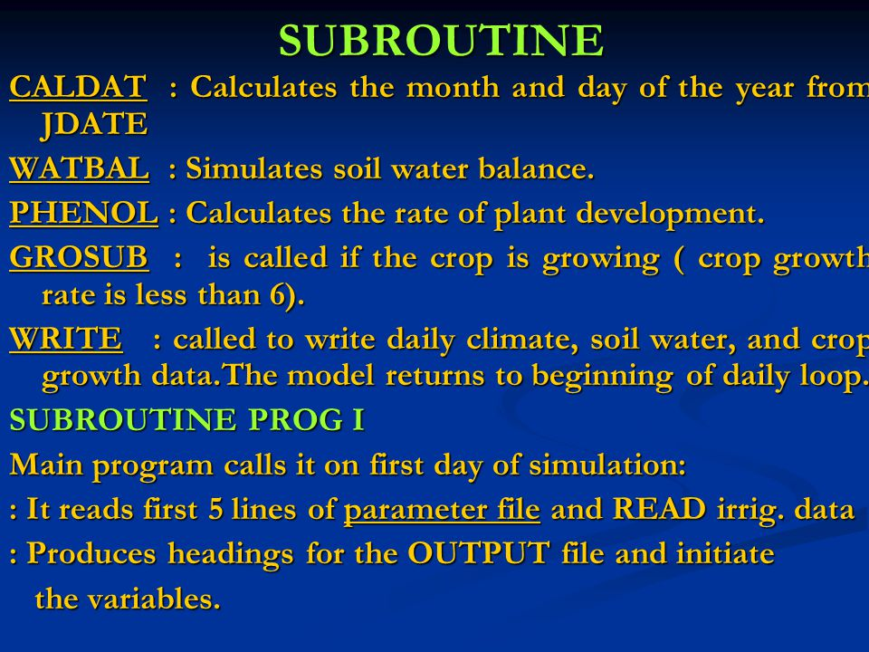 SUBROUTINE CALDAT : Calculates the month and day of the year from JDATE. WATBAL : Simulates soil water balance.