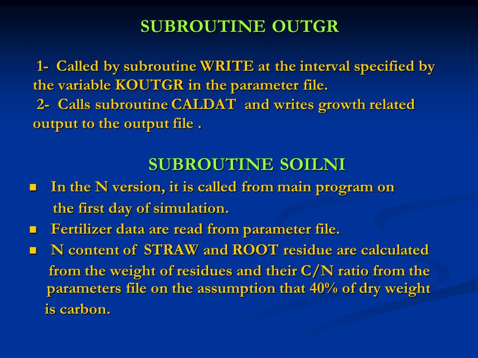 SUBROUTINE OUTGR 1- Called by subroutine WRITE at the interval specified by the variable KOUTGR in the parameter file. 2- Calls subroutine CALDAT and writes growth related output to the output file .
